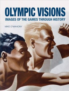 Olympic Visions : Images of the Games Through History