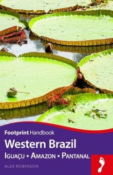 Footprint Handbook Western Brazil / Alex & Gardenia Robinson