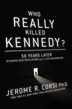 Who Really Killed Kennedy? : 50 Years Later, Stunning New Revelations About the JFK Assassination