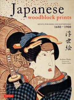Japanese Woodblock Prints : Artists, Publishers, and Masterworks, 1680-1900
