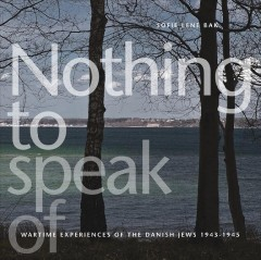 Nothing to Speak of : Wartime Experiences of the Danish Jews 1943-1945