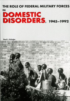 The Role of Federal Military Forces in Domestic Disorders, 1945-1992