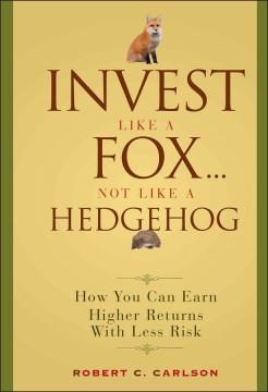 Invest Like A Fox-- Not Like A Hedgehog