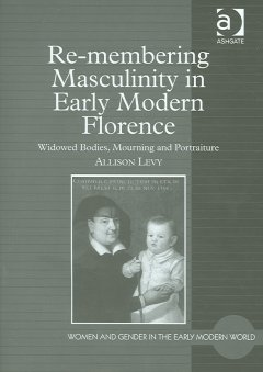 Re-membering Masculinity in Early Modern Florence