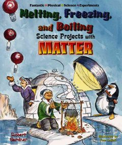 Melting, Freezing, and Boiling Science Projects With Matter Book Cover