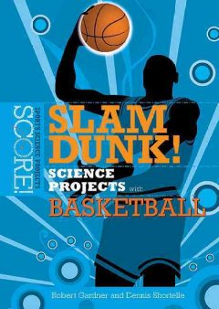 Slam Dunk! Science Projects With Basketball Book Cover