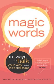 Magic Words : 101 Ways to Talk Your Way Through Life's Challenges