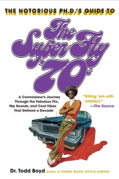 The Notorious Ph. D.'s Guide to the Super Fly 70s