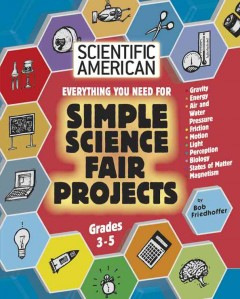 Everything You Need for Simple Science Fair Projects