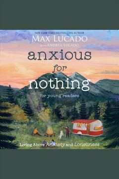 Anxious for Nothing : Living Above Anxiety and Loneliness