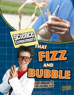 Science Experiments That Fizz and Bubble
