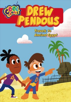 Drew Pendous Travels to Ancient Egypt / Adapted by David Lewman ; Based on the Screenplay by Rachel O. Crouse ; Illustrated by Robert Dress ; Art Direction by Dan Markowitz ; Based on the Series Cool School and Characters Created by Rob Kurtz