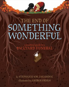 The End of Something Wonderful : A Practical Guide to A Backyard Funeral