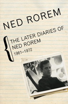 The Later Diaries of Ned Rorem, 1961-1972