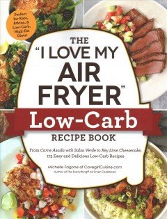 """The """"I Love My Air Fryer"""" Low-carb Recipe Book"""