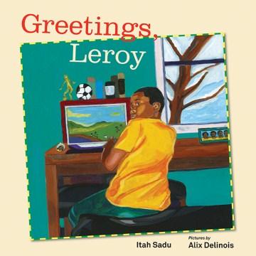 Greetings, Leroy