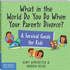 What in the World Do You Do When your Parents Divorce?