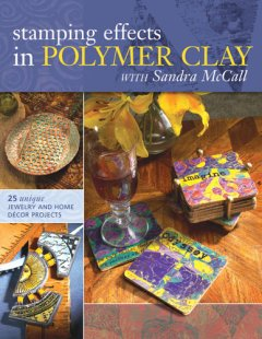 Stamping Effects in Polymer Clay With Sandra McCall