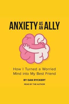 Anxiety as An Ally