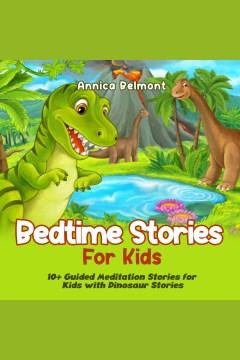 Bedtime Stories for Kids : 10+ Guided Meditation Stories for Kids With Dinosaur Stories