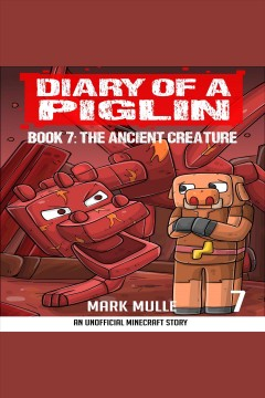 Diary of A Piglin : The Ancient Creature, An Unofficial Minecraft Book for Kids