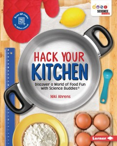 Hack Your Kitchen : Discover A World of Food Fun With Science Buddies Book Cover