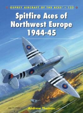 Spitfire Aces of Northwest Europe, 1944-45