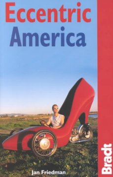 Eccentric America: The Bradt Travel Guide to All That's Weird and Wacky in the USA