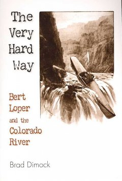 The Very Hard Way: Bert Loper and the Colorado River