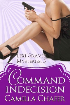 Command Indecision (lexi Graves Mysteries, 3)