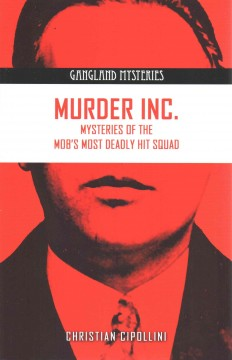Murder Inc. : Mysteries of the Mob's Most Deadly Hit Squad
