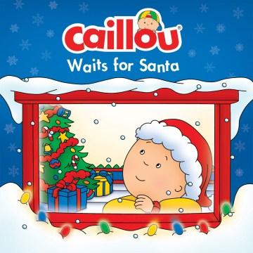 Caillou Waits for Santa