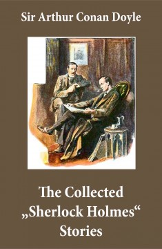 "The Collected ""sherlock Holmes"" Stories"