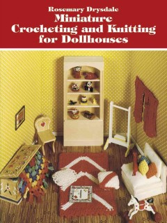Miniature Crocheting and Knitting for Dollhouses