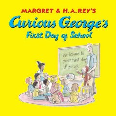 Margret and H.A. Rey's Curious George's First Day of School