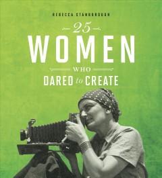 25 WOMEN WHO DARED TO CREATE
