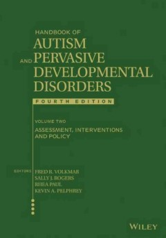 Handbook of Autism and Pervasive Developmental Disorders, Assessment, Interventions, Policy, the Future
