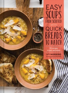 Easy Soups From Scratch With Quick Breads to Match