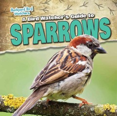 A Bird Watcher's Guide to Sparrows
