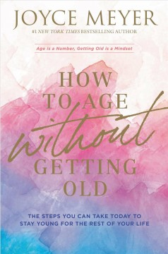 How To Age Without Gettingg Old