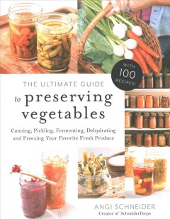 The Ultimate Guise to Preserving Vegetables