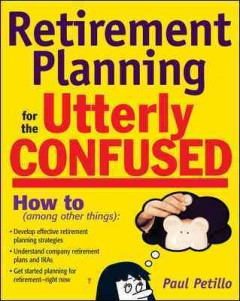 Retirement Planning for the Utterly Confused