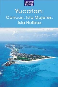Yucatan, Cancun, Isla Mujeres & Isla Holbox