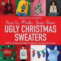 How to Make your Own Ugly Christmas Sweaters