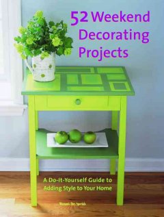 Fifty-two (52) Weekend Decorating Projects