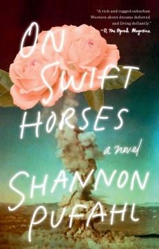 On Swift Horses : A Novel