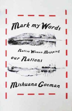 Mark My Words: Native Women Mapping Our Nations