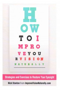 How To Improve Your Vision Naturally: Strategies And Exercises To Restore Your Eyesight