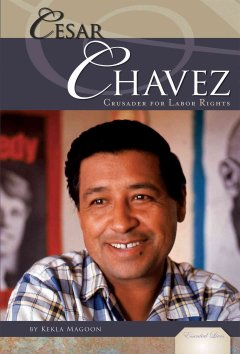 Cesar Chavez: Crusader for Labor Rights book cover