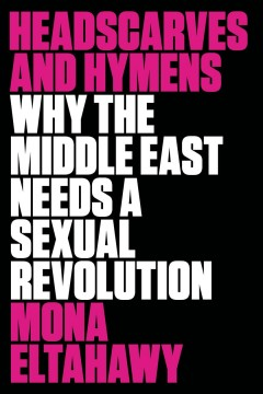 Headscarves+and+Hymens%3A+Why+the+Middle+East+Needs+a+Sexual+Revolution